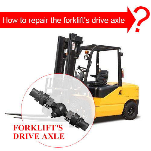 How to repair the forklift's drive axle?